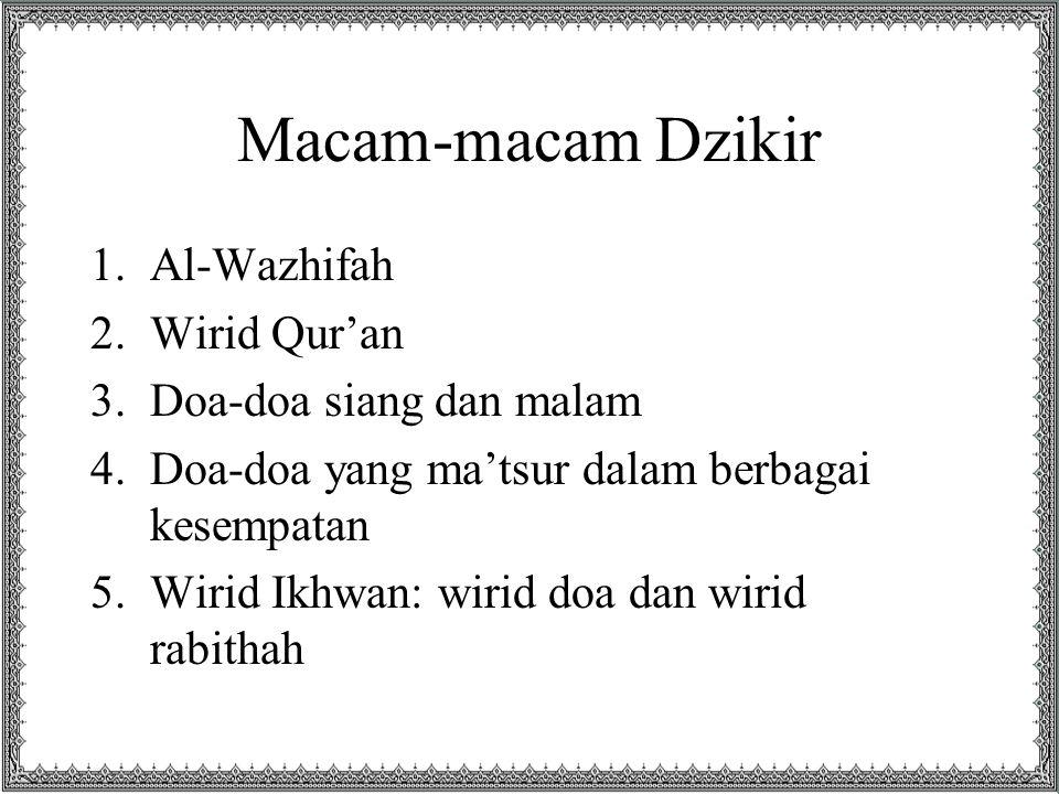 Macam-macam Dzikir 1.Al-Wazhifah 2.Wirid Qur'an 3.Doa-doa siang dan malam 4.Doa-doa yang ma'tsur dalam berbagai kesempatan 5.Wirid Ikhwan: wirid doa dan wirid rabithah