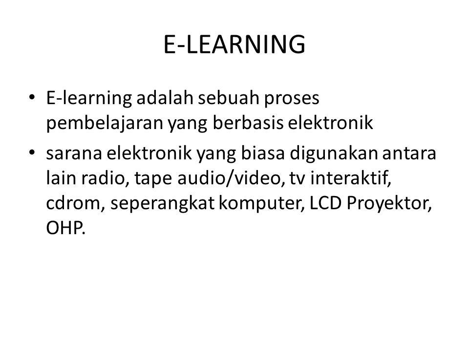 E-LEARNING • E-learning adalah sebuah proses pembelajaran yang berbasis elektronik • sarana elektronik yang biasa digunakan antara lain radio, tape audio/video, tv interaktif, cdrom, seperangkat komputer, LCD Proyektor, OHP.