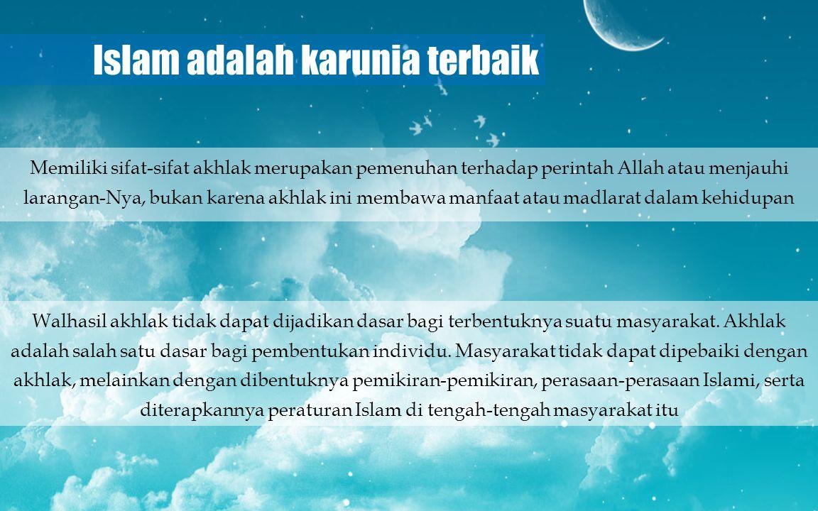 Islam adalah karunia terbaik Walhasil akhlak tidak dapat dijadikan dasar bagi terbentuknya suatu masyarakat. Akhlak adalah salah satu dasar bagi pembe