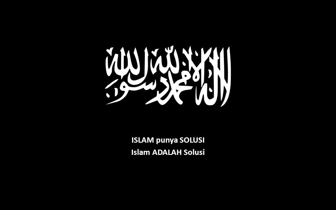 ISLAM punya SOLUSI Islam ADALAH Solusi