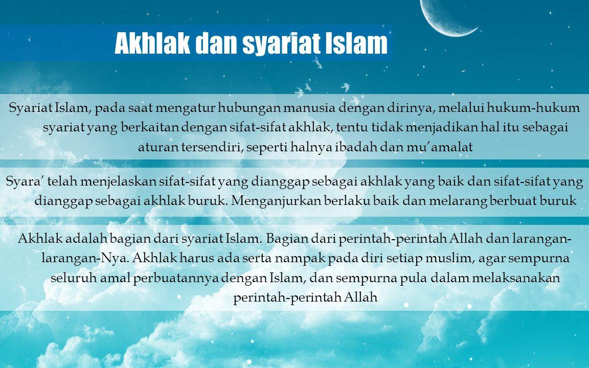 Akhlak dan syariat Islam Syariat Islam, pada saat mengatur hubungan manusia dengan dirinya, melalui hukum-hukum syariat yang berkaitan dengan sifat-si