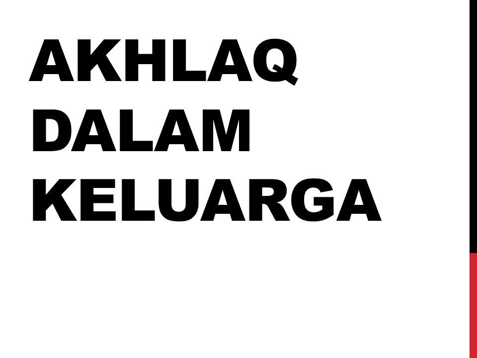 AKHLAQ DALAM KELUARGA