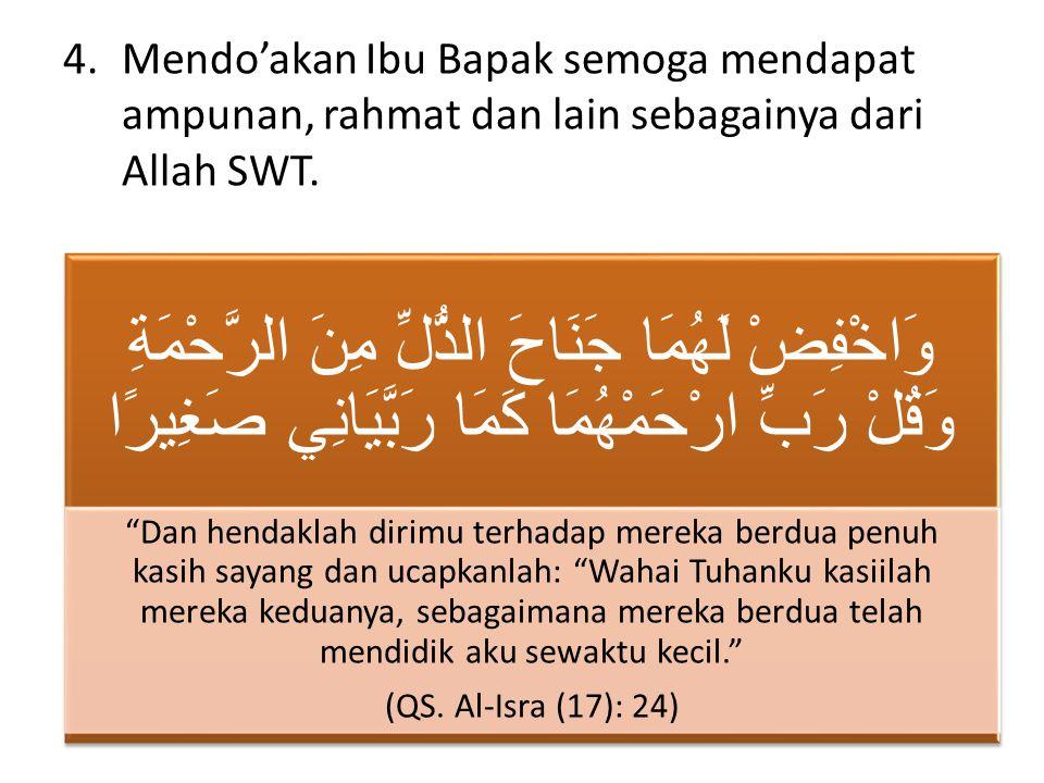 4.Mendo'akan Ibu Bapak semoga mendapat ampunan, rahmat dan lain sebagainya dari Allah SWT.
