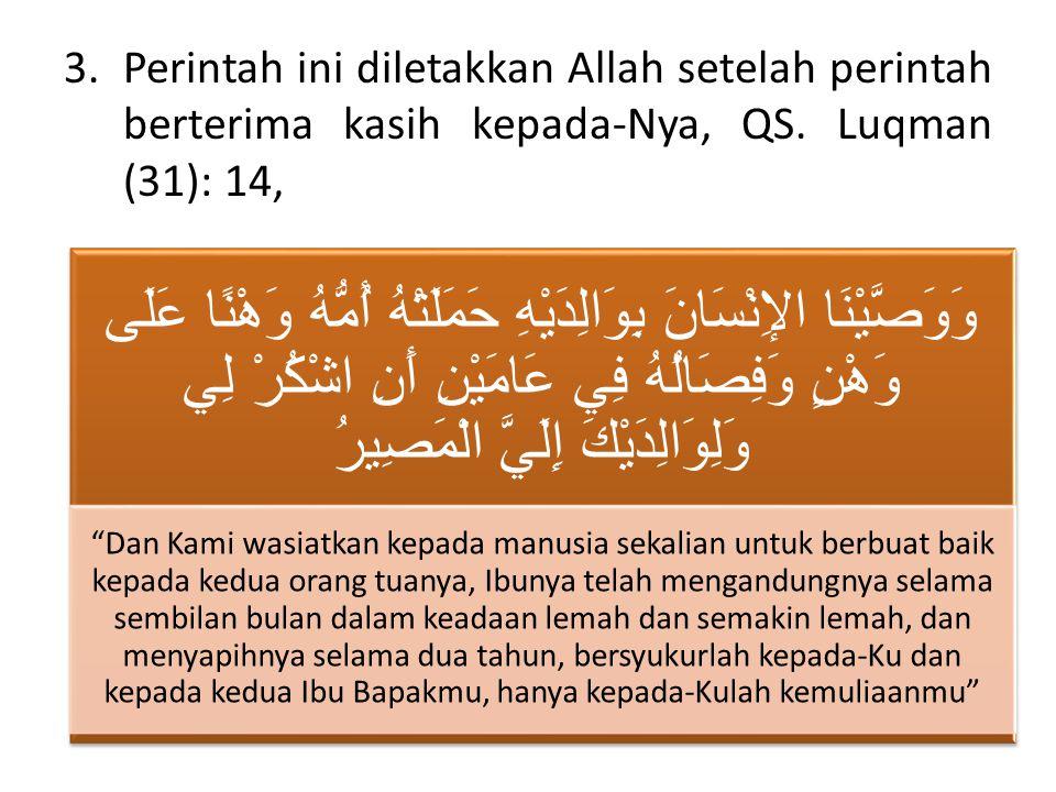 3.Perintah ini diletakkan Allah setelah perintah berterima kasih kepada-Nya, QS.