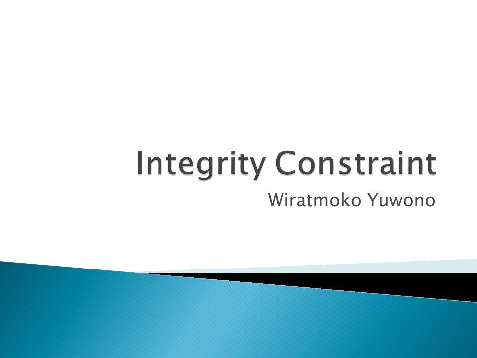 Mengapa Integrity Constraint Berguna dalam data warehouse  Overview Constraint  Tipikal Integrity Constraint dalam Data Warehouse