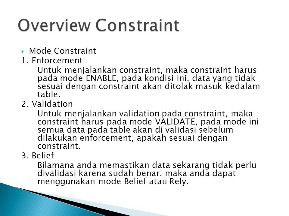  Mode Constraint 1. Enforcement Untuk menjalankan constraint, maka constraint harus pada mode ENABLE, pada kondisi ini, data yang tidak sesuai dengan