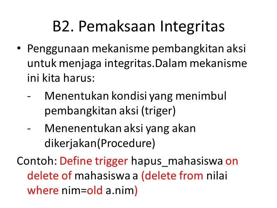 B2. Pemaksaan Integritas • Penggunaan mekanisme pembangkitan aksi untuk menjaga integritas.Dalam mekanisme ini kita harus: -Menentukan kondisi yang me