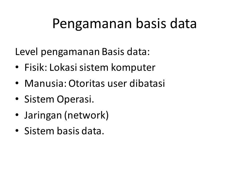Pengamanan Basis data Terdiri dari 2 aspek: A.Pengamanan basis data ( Database Security) B.