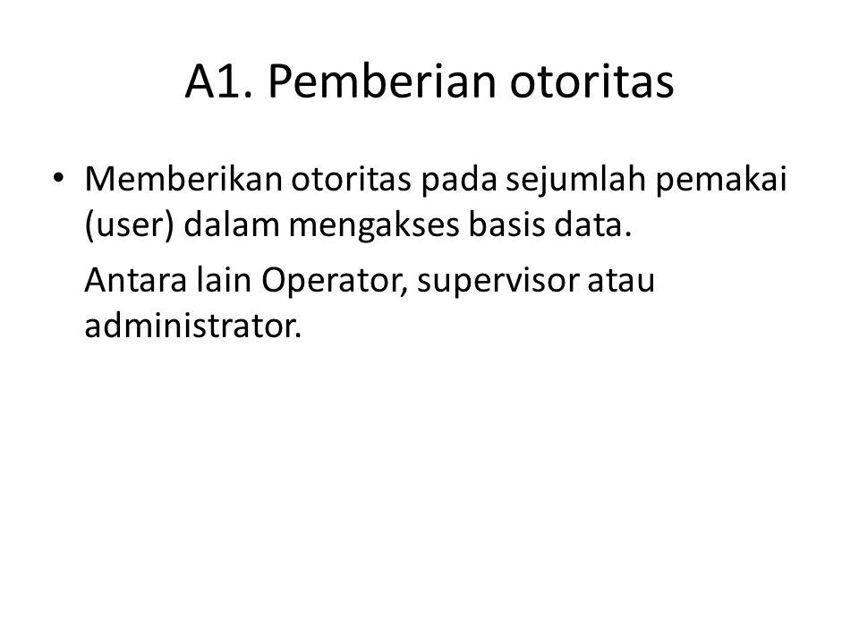 A1. Pemberian otoritas • Memberikan otoritas pada sejumlah pemakai (user) dalam mengakses basis data. Antara lain Operator, supervisor atau administra
