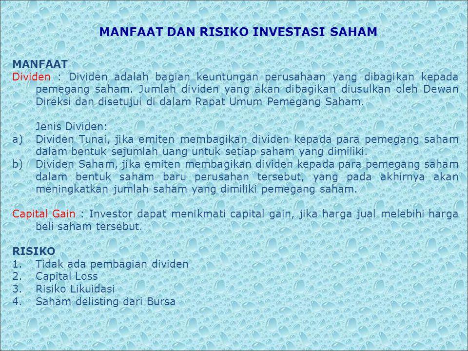 MANFAAT DAN RISIKO INVESTASI SAHAM MANFAAT Dividen : Dividen adalah bagian keuntungan perusahaan yang dibagikan kepada pemegang saham. Jumlah dividen