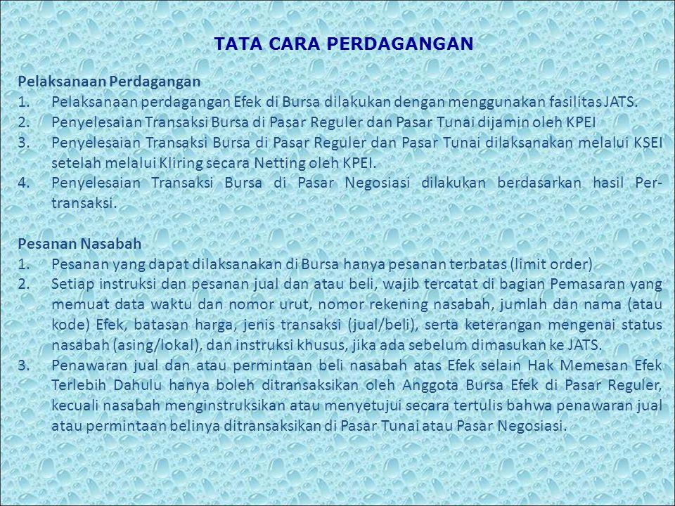 TATA CARA PERDAGANGAN Pelaksanaan Perdagangan 1.Pelaksanaan perdagangan Efek di Bursa dilakukan dengan menggunakan fasilitas JATS. 2.Penyelesaian Tran