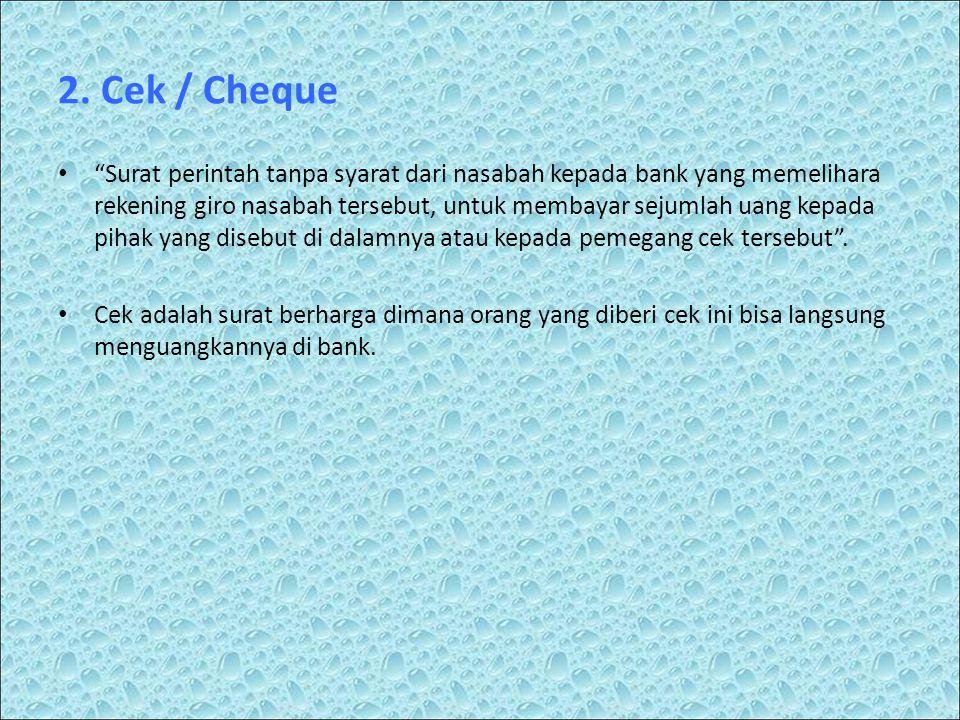 """2. Cek / Cheque • """"Surat perintah tanpa syarat dari nasabah kepada bank yang memelihara rekening giro nasabah tersebut, untuk membayar sejumlah uang k"""