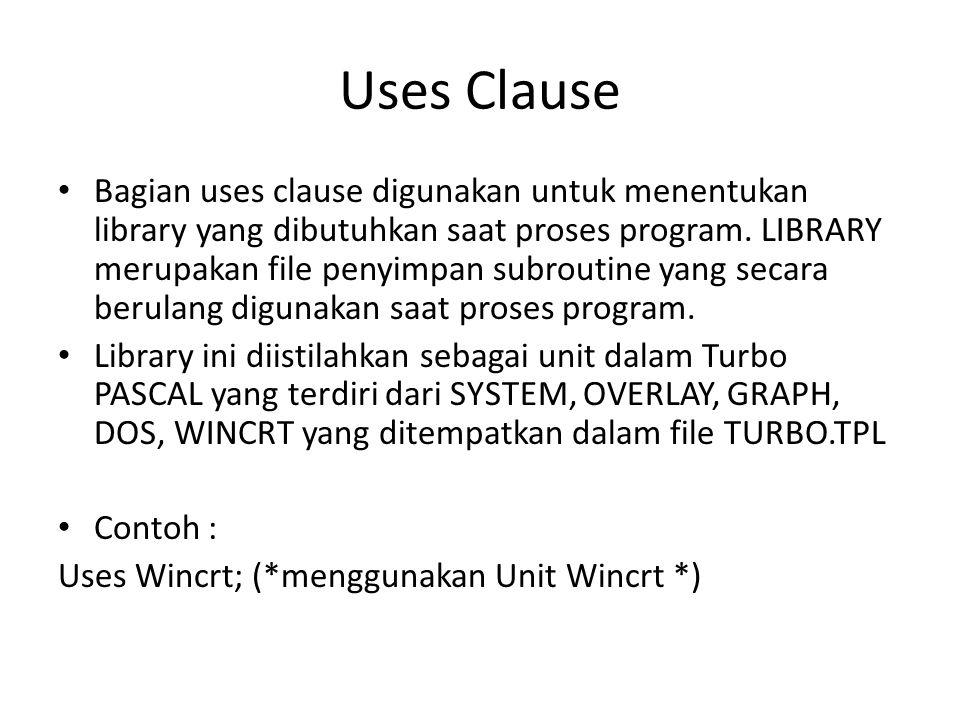 Uses Clause • Bagian uses clause digunakan untuk menentukan library yang dibutuhkan saat proses program.
