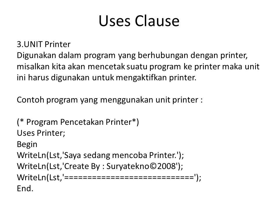 Uses Clause 3.UNIT Printer Digunakan dalam program yang berhubungan dengan printer, misalkan kita akan mencetak suatu program ke printer maka unit ini harus digunakan untuk mengaktifkan printer.