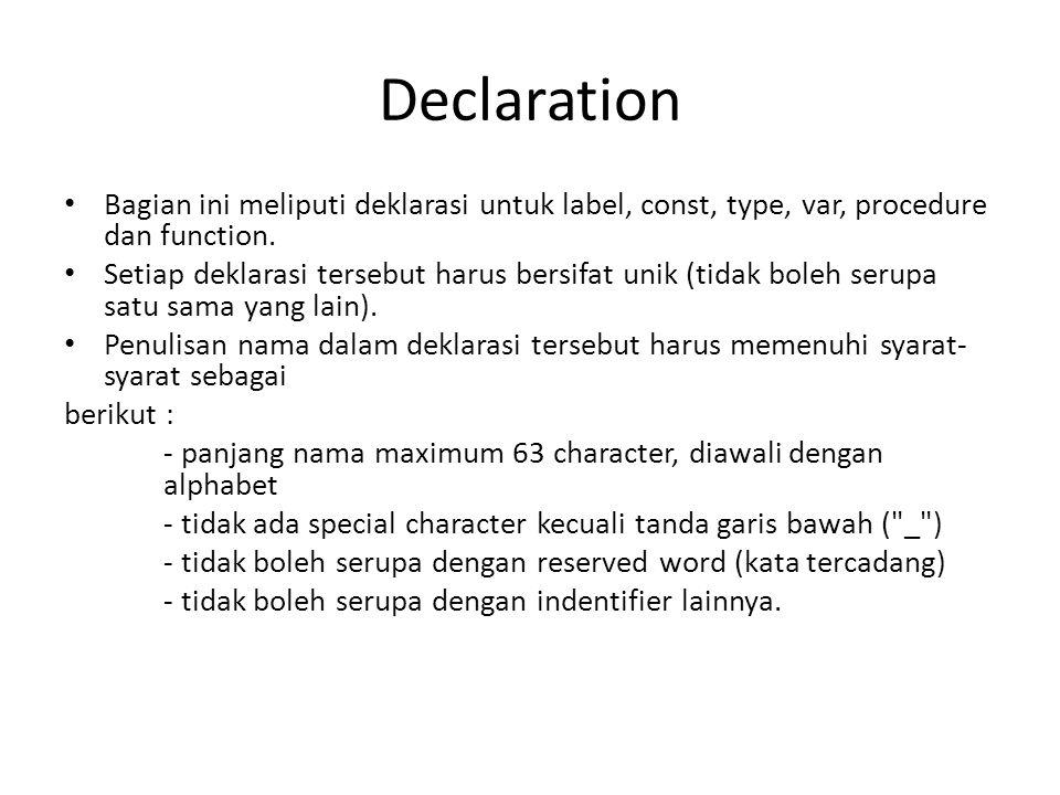 Declaration • Bagian ini meliputi deklarasi untuk label, const, type, var, procedure dan function.