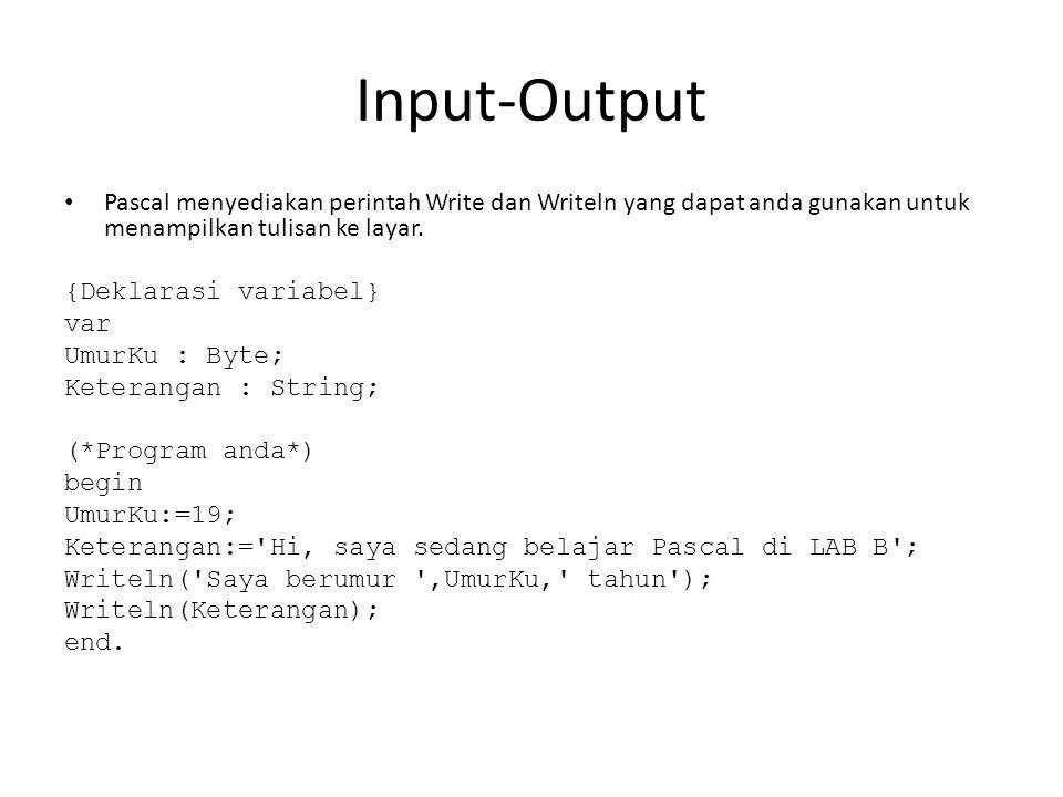 Input-Output • Pascal menyediakan perintah Write dan Writeln yang dapat anda gunakan untuk menampilkan tulisan ke layar.