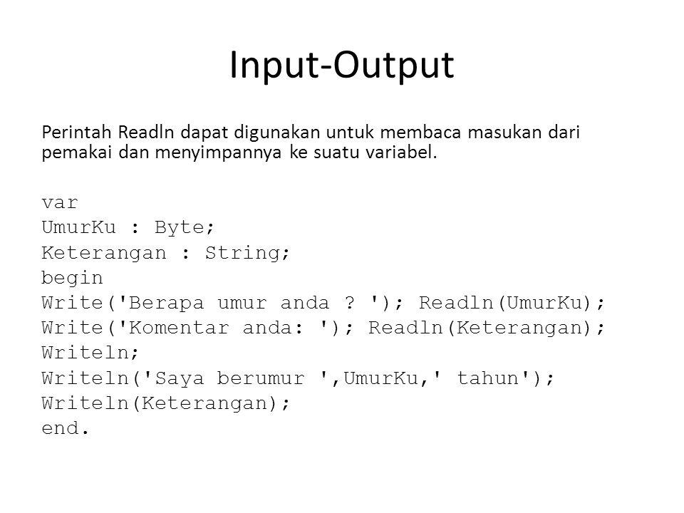 Input-Output Perintah Readln dapat digunakan untuk membaca masukan dari pemakai dan menyimpannya ke suatu variabel.