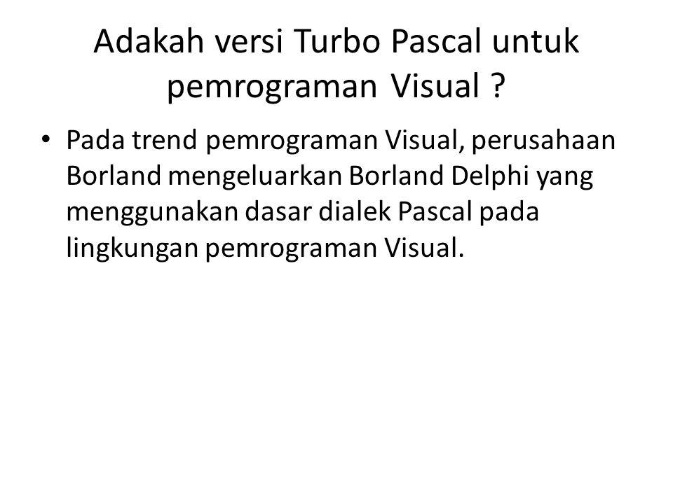 Adakah versi Turbo Pascal untuk pemrograman Visual .