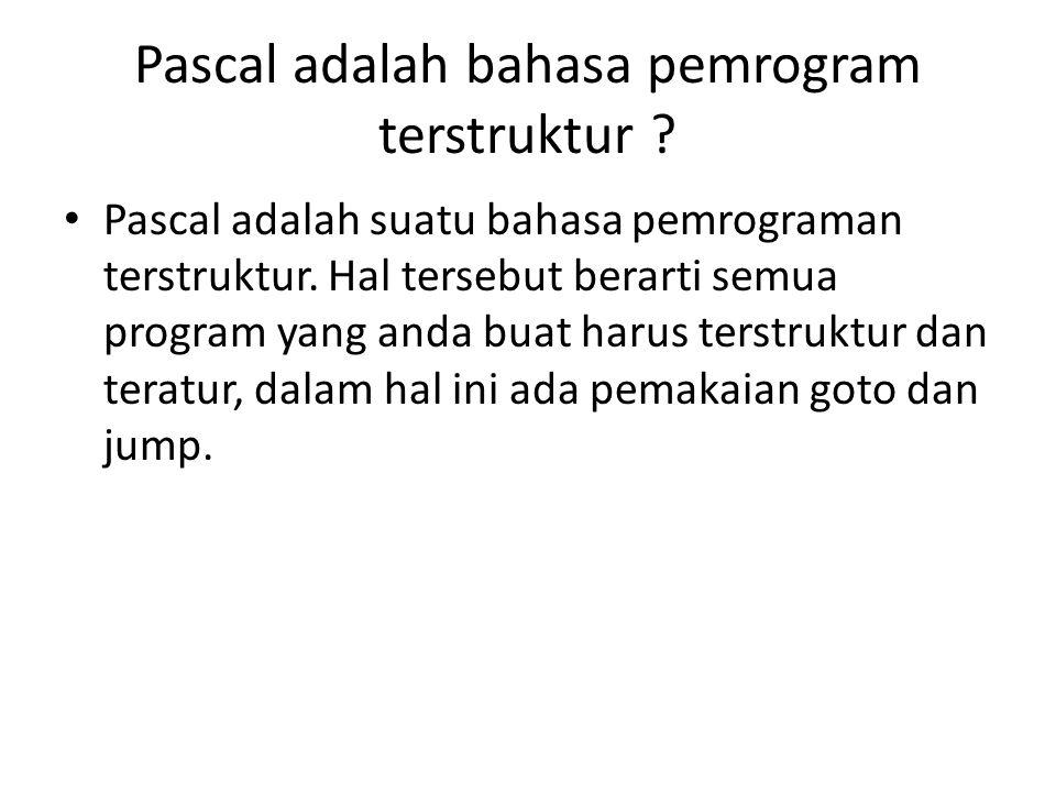 Struktur program pascal Struktur program pascal yang paling sederhana adalah : Program uses...; var...; begin....