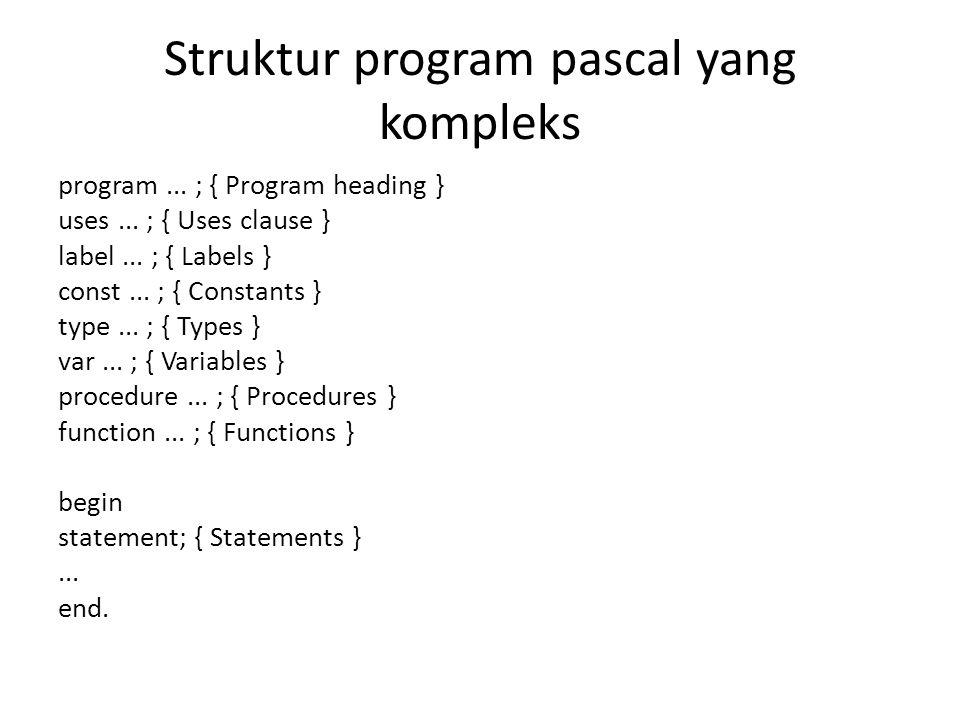 Program heading • Judul program dalam Turbo Pascal bersifat optional dan tidak ada pengaruhnya dalam program.