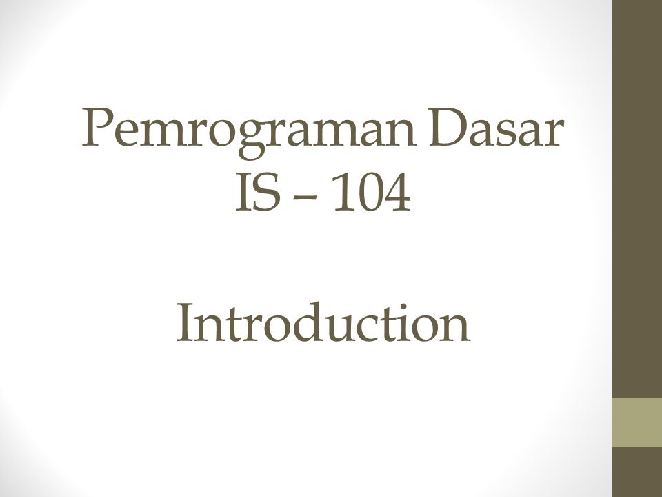 Pemrograman Dasar IS – 104 Introduction