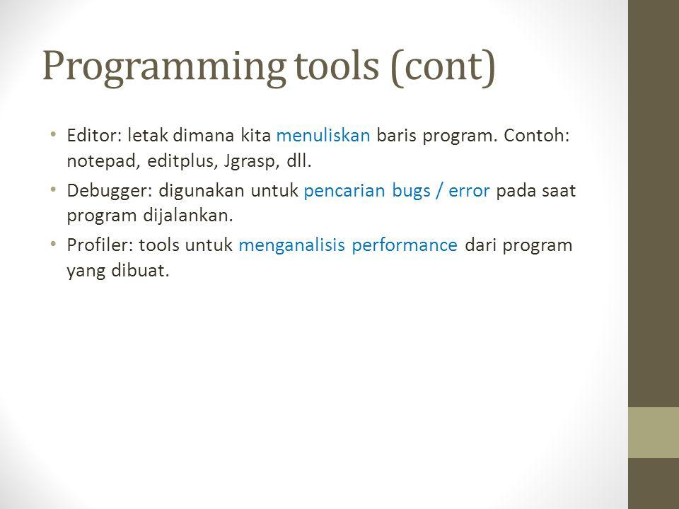 Programming tools (cont) • Editor: letak dimana kita menuliskan baris program.