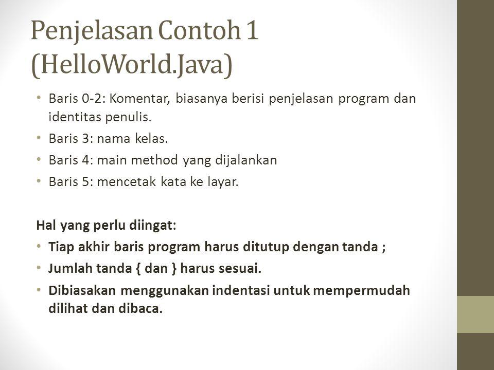 Penjelasan Contoh 1 (HelloWorld.Java) • Baris 0-2: Komentar, biasanya berisi penjelasan program dan identitas penulis.