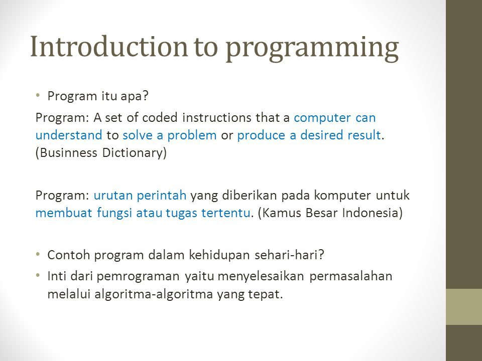 Introduction to programming • Program itu apa? Program: A set of coded instructions that a computer can understand to solve a problem or produce a des