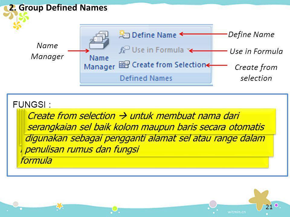 2. Group Defined Names 21 Name Manager Name manager  untuk membuat, mengedit/memperbaiki, menghapus, dan mencari semua nama sel atau range yang digun