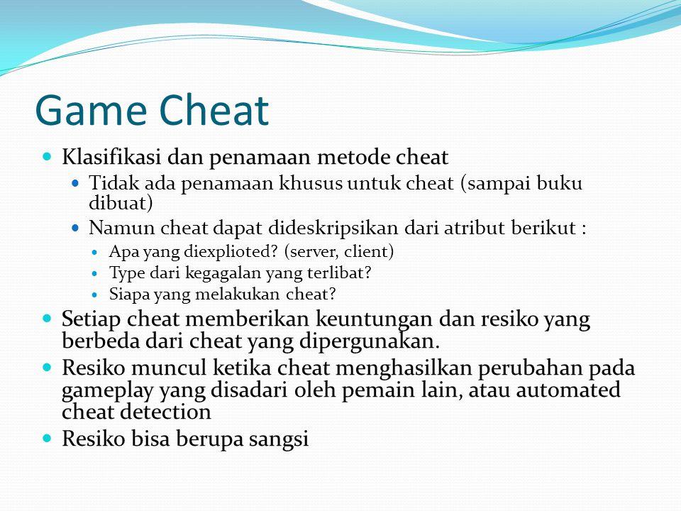 Game Cheat  Klasifikasi dan penamaan metode cheat  Tidak ada penamaan khusus untuk cheat (sampai buku dibuat)  Namun cheat dapat dideskripsikan dari atribut berikut :  Apa yang diexplioted.