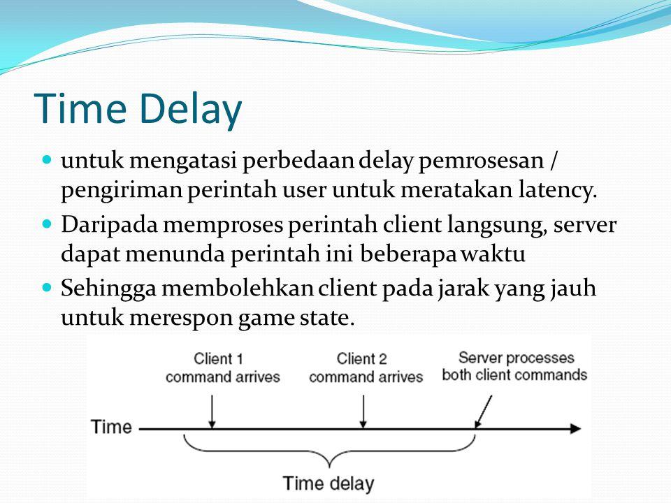 Time Wrap  Mekanisme manipulasi waktu yang memungkinkan server untuk me-rollback (time wrap) event pada game ketika sebuah perintah client diinputkan  Contoh kasus :  Pada T0, seorang pemain menembak lawan  Message datang di server pada T2  Dan lawan telah bergerak pada T1  Menggunakan time wrap, server melakukan rollback event yang telah diproses mulai client menggenerate input.