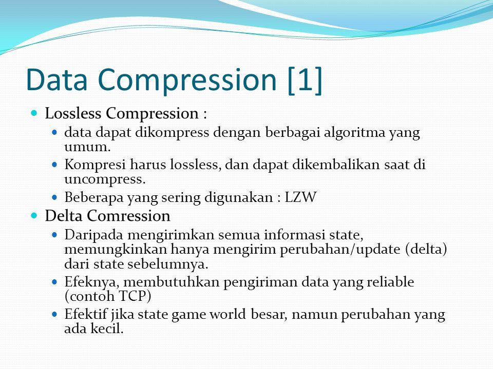 Data Compression [2]  Interest Management  Daripada mengirimkan data ke semua client, dapat dikirimkan data yang menjadi interest bagi client untuk dikirim.