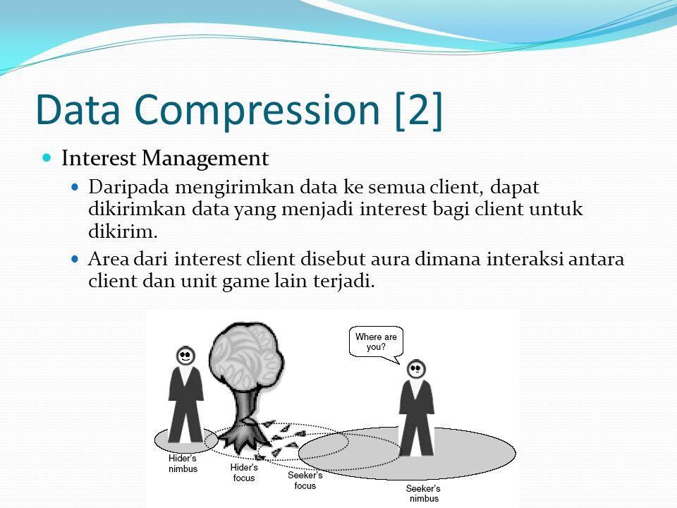 Data Compression [2]  Interest Management  Daripada mengirimkan data ke semua client, dapat dikirimkan data yang menjadi interest bagi client untuk
