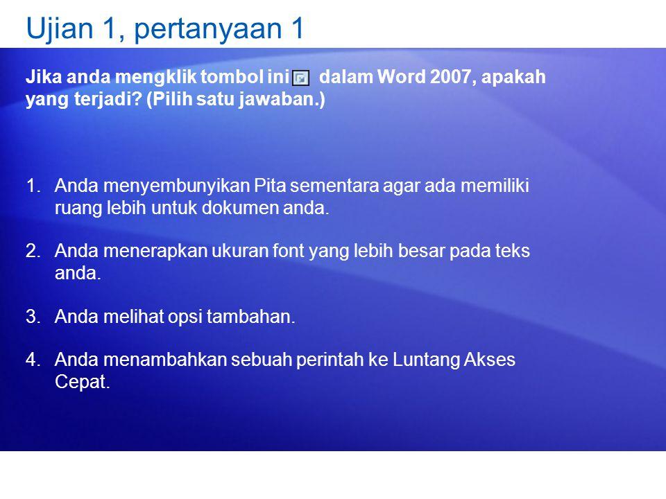 Ujian 1, pertanyaan 1 Jika anda mengklik tombol ini dalam Word 2007, apakah yang terjadi.