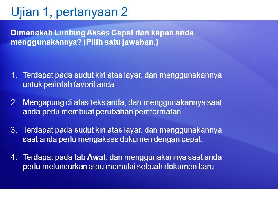Ujian 1, pertanyaan 2 Dimanakah Luntang Akses Cepat dan kapan anda menggunakannya.