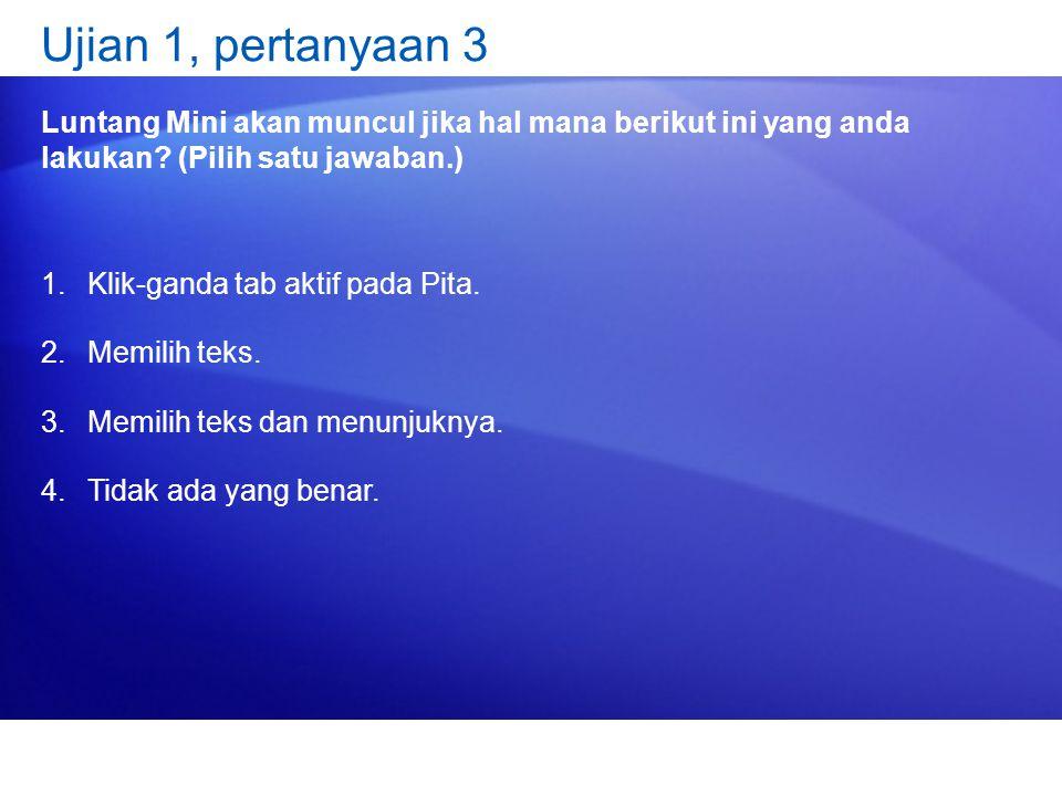 Ujian 1, pertanyaan 3 Luntang Mini akan muncul jika hal mana berikut ini yang anda lakukan.