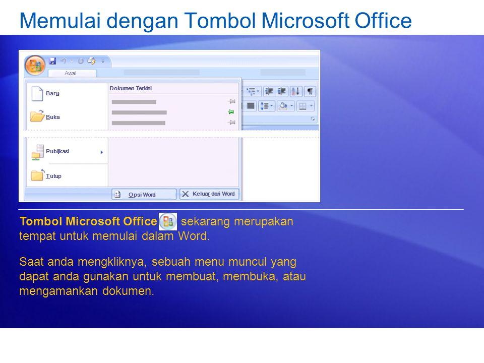 Memulai dengan Tombol Microsoft Office Tombol Microsoft Office sekarang merupakan tempat untuk memulai dalam Word.