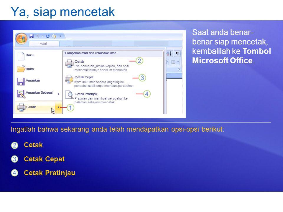 Ya, siap mencetak Saat anda benar- benar siap mencetak, kembalilah ke Tombol Microsoft Office.