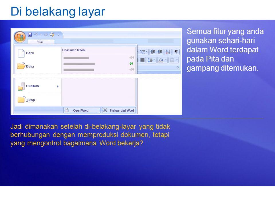 Di belakang layar Semua fitur yang anda gunakan sehari-hari dalam Word terdapat pada Pita dan gampang ditemukan.