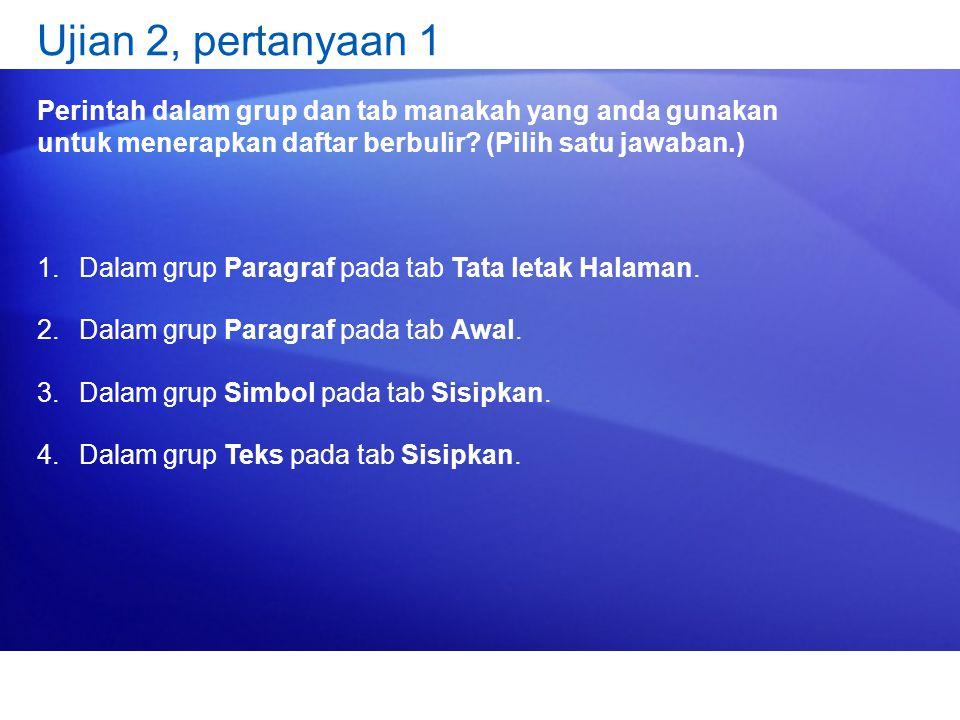 Ujian 2, pertanyaan 1 Perintah dalam grup dan tab manakah yang anda gunakan untuk menerapkan daftar berbulir.