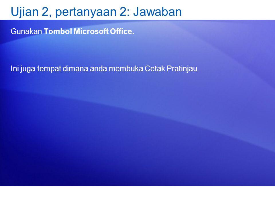 Ujian 2, pertanyaan 2: Jawaban Gunakan Tombol Microsoft Office.
