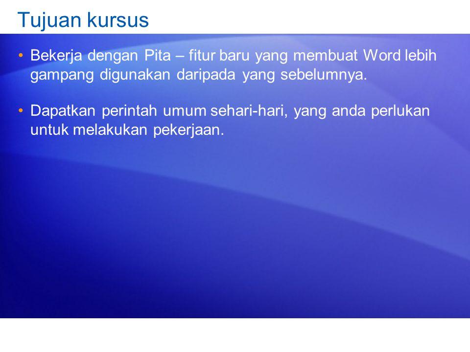 Tujuan kursus •Bekerja dengan Pita – fitur baru yang membuat Word lebih gampang digunakan daripada yang sebelumnya.