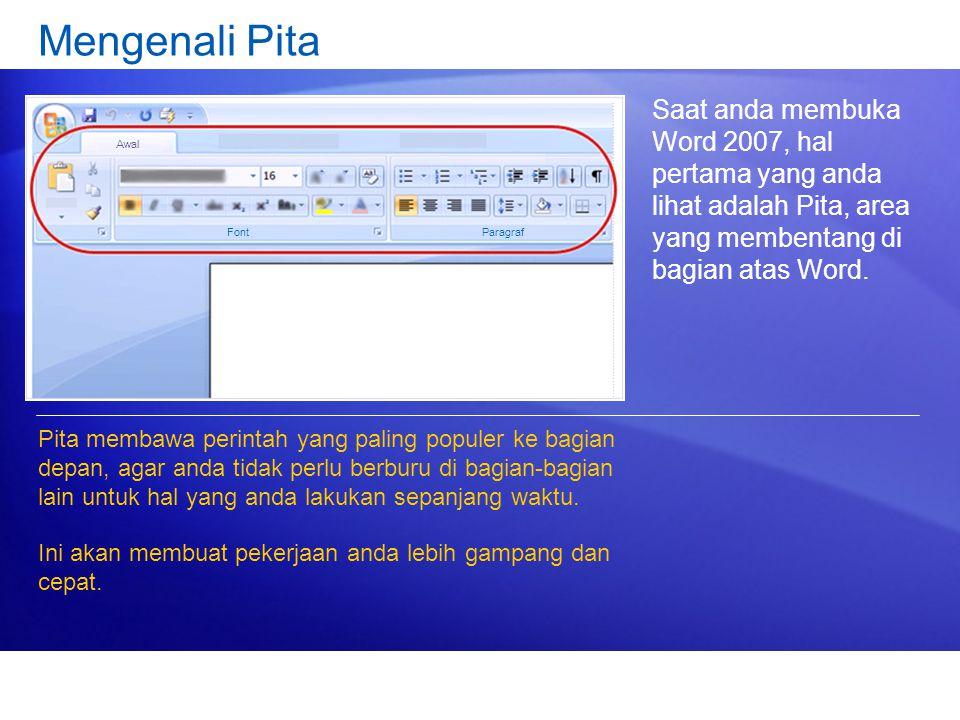 Saat anda membuka Word 2007, hal pertama yang anda lihat adalah Pita, area yang membentang di bagian atas Word.