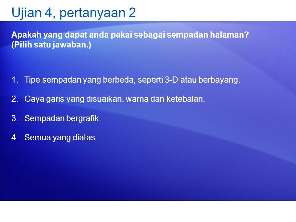 Ujian 4, pertanyaan 2 Apakah yang dapat anda pakai sebagai sempadan halaman.