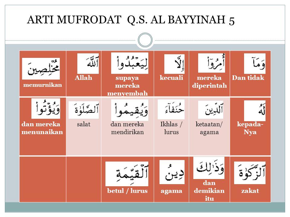 ARTI MUFRODAT Q.S. AL BAYYINAH 5 memurnikan Allah supaya mereka menyembah kecuali mereka diperintah Dan tidak dan mereka menunaikan salat dan mereka m