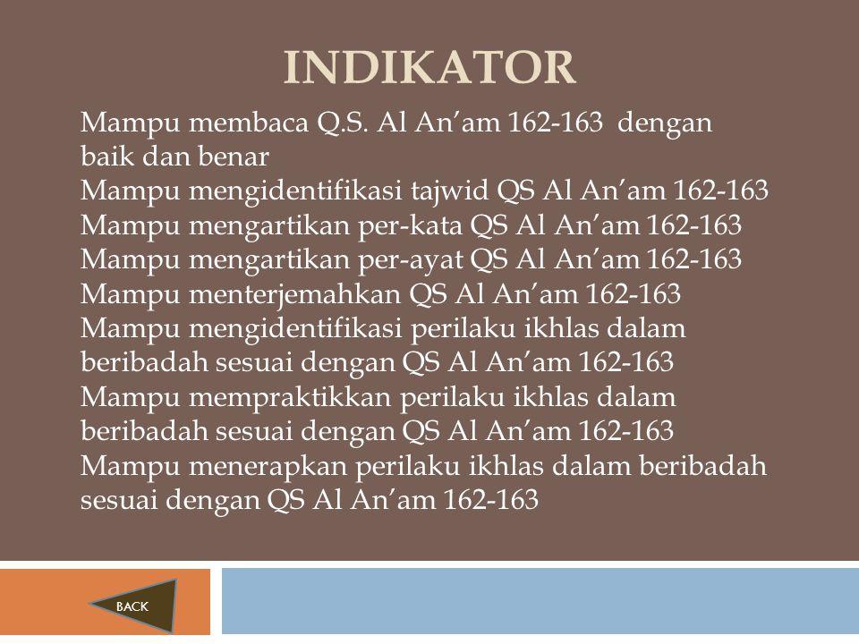 INDIKATOR Mampu membaca Q.S. Al An'am 162-163 dengan baik dan benar Mampu mengidentifikasi tajwid QS Al An'am 162-163 Mampu mengartikan per-kata QS Al