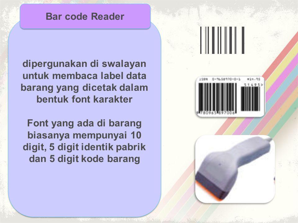 dipergunakan di swalayan untuk membaca label data barang yang dicetak dalam bentuk font karakter Font yang ada di barang biasanya mempunyai 10 digit,