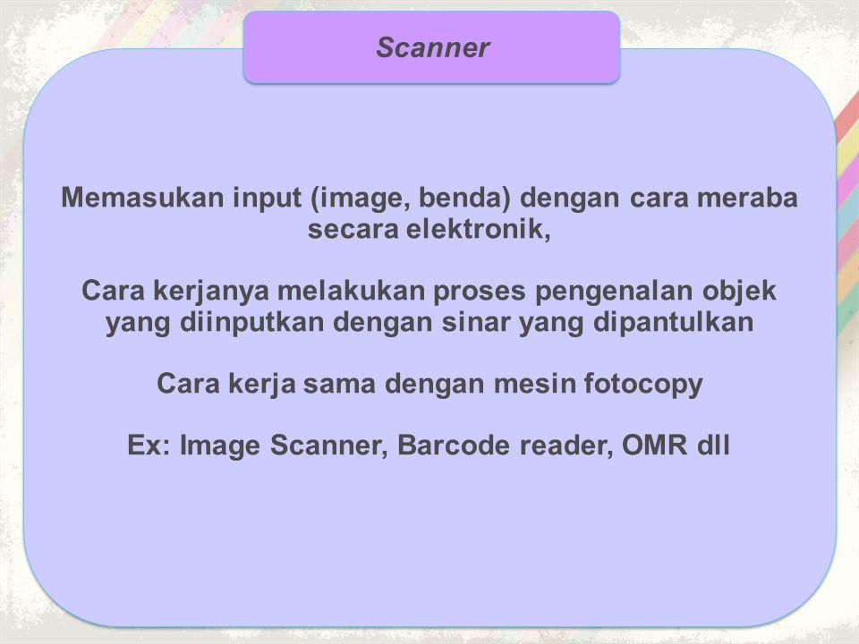 Memasukan input (image, benda) dengan cara meraba secara elektronik, Cara kerjanya melakukan proses pengenalan objek yang diinputkan dengan sinar yang