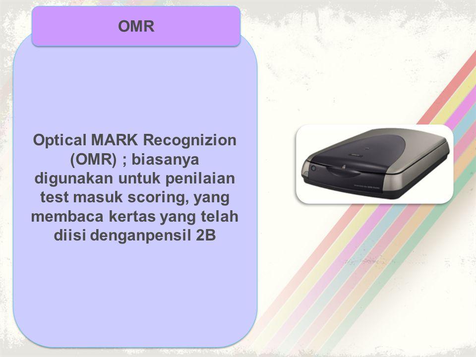 Optical MARK Recognizion (OMR) ; biasanya digunakan untuk penilaian test masuk scoring, yang membaca kertas yang telah diisi denganpensil 2B OMR
