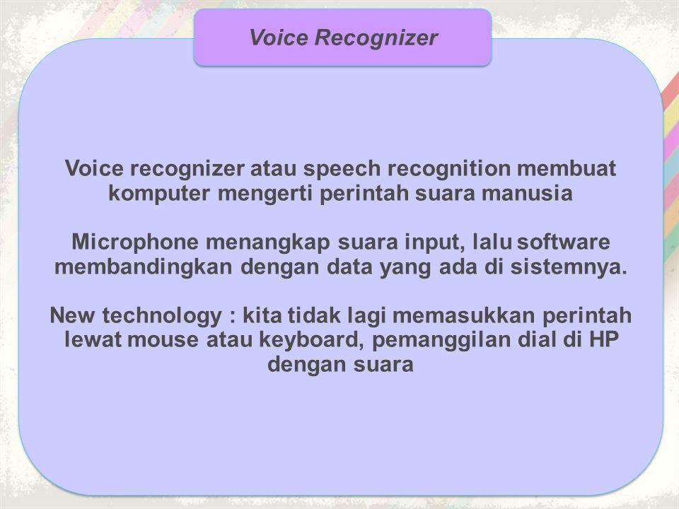 Voice recognizer atau speech recognition membuat komputer mengerti perintah suara manusia Microphone menangkap suara input, lalu software membandingka